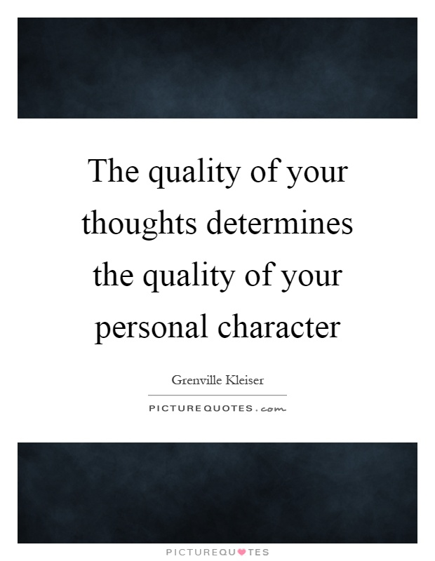 The quality of your thoughts determines the quality of your personal character Picture Quote #1