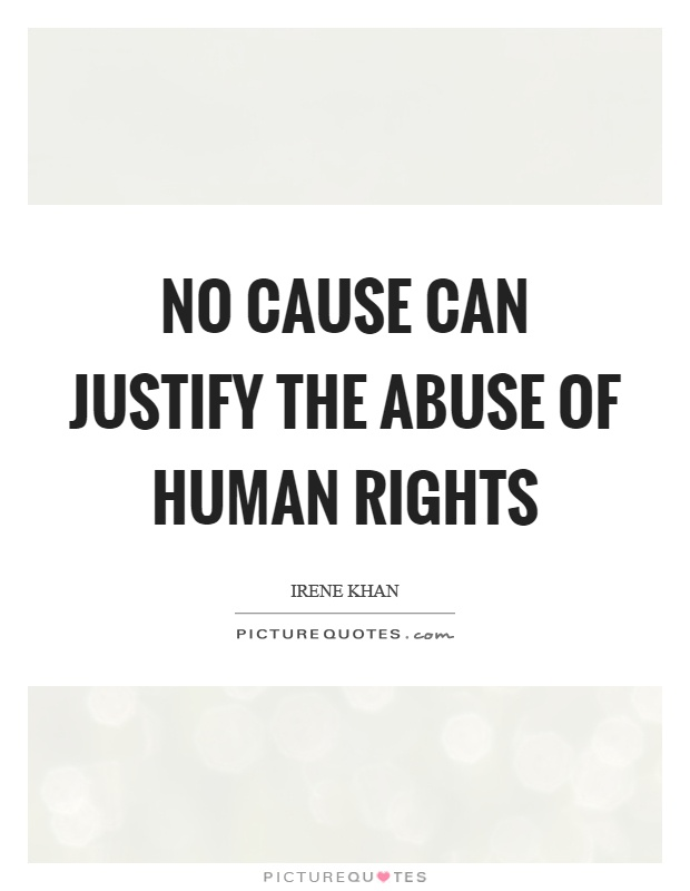 No cause can justify the abuse of human rights Picture Quote #1