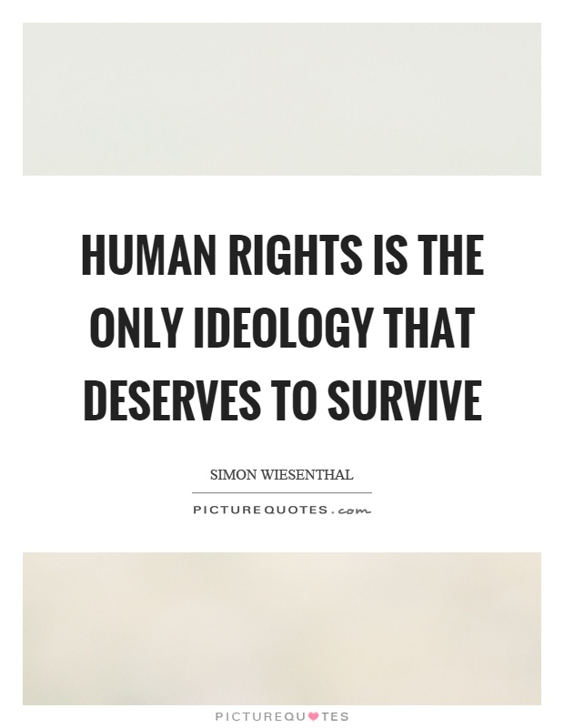 Human rights is the only ideology that deserves to survive Picture Quote #1