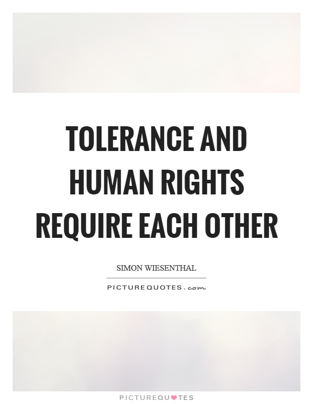 Tolerance and human rights require each other Picture Quote #1