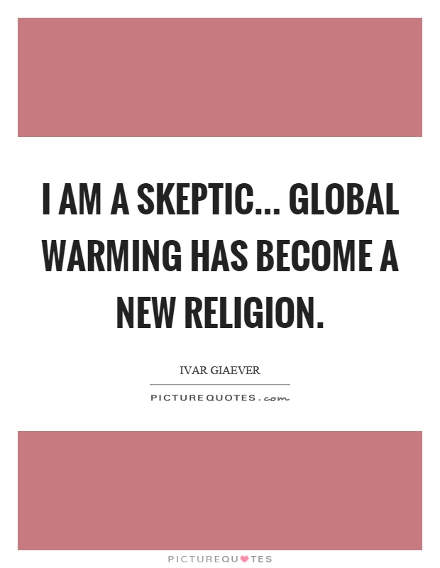 I am a skeptic... Global warming has become a new religion Picture Quote #1
