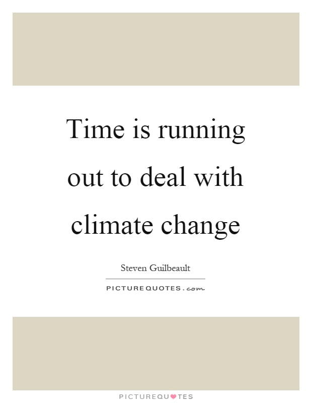 Time is running out to deal with climate change Picture Quote #1
