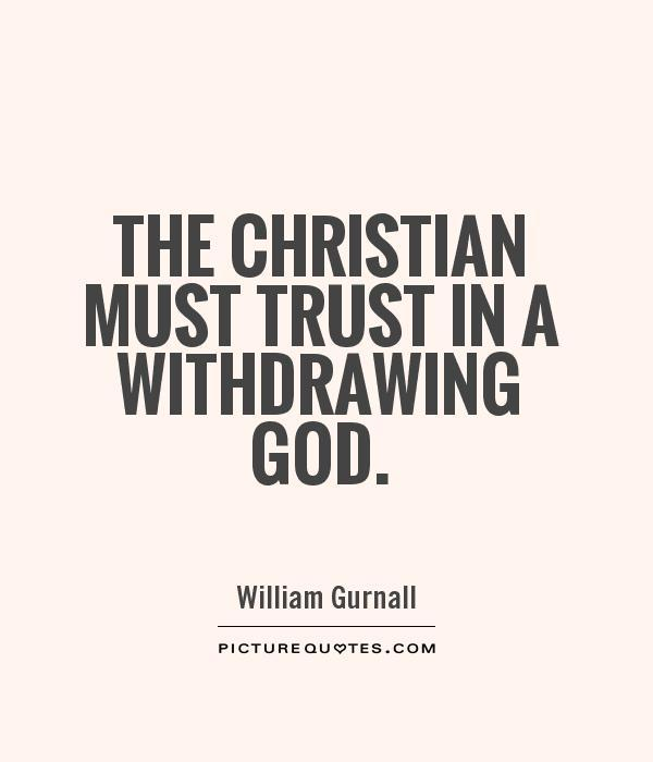 The Christian must trust in a withdrawing God Picture Quote #1
