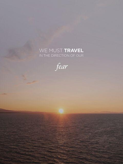 We must travel in the direction of our fear Picture Quote #1