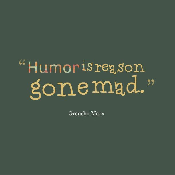 Humor is reason gone mad Picture Quote #1