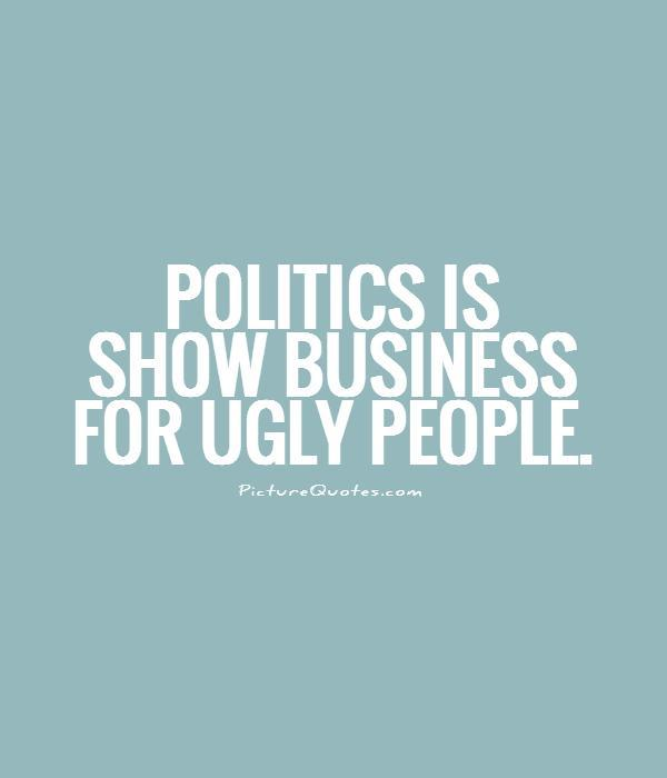 Politics is show business for ugly people Picture Quote #1