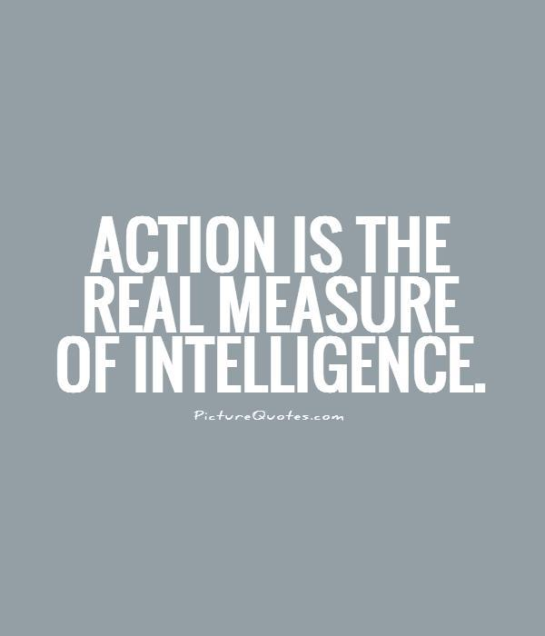 Action is the real measure of intelligence Picture Quote #1