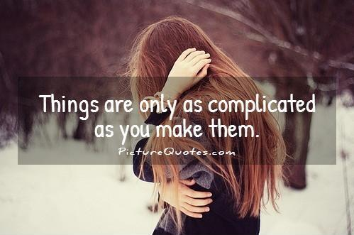 Things are only as complicated as you make them Picture Quote #1