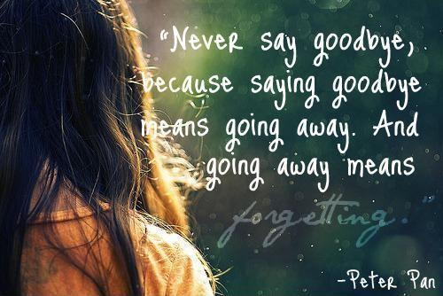Never say goodbye because goodbye means going away and going away means forgetting Picture Quote #1