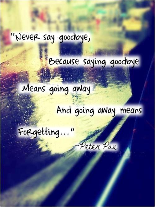 Never say goodbye because goodbye means going away and going away means forgetting Picture Quote #3