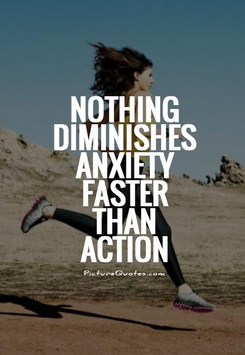 Nothing diminishes anxiety faster than action Picture Quote #1