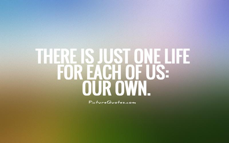 There is just one life for each of us: our own Picture Quote #1