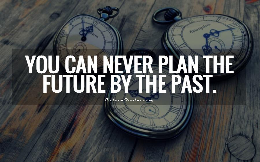 You can never plan the future by the past. Picture Quote #1