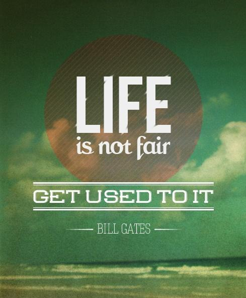 Life is not fair; get used to it Picture Quote #1