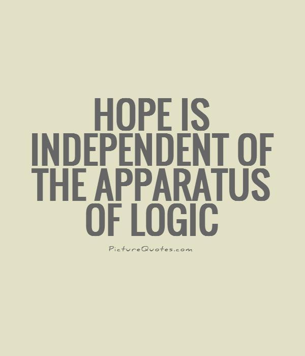 Hope is independent of the apparatus of logic Picture Quote #1