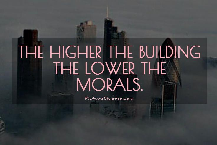 The higher the building the lower the morals Picture Quote #1