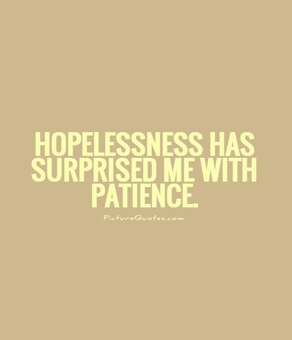 Hopelessness has surprised me with patience Picture Quote #1