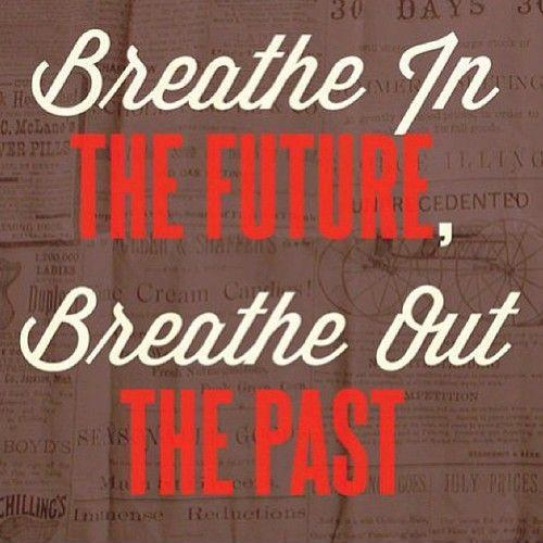 Breathe in the future, breathe out the past Picture Quote #1