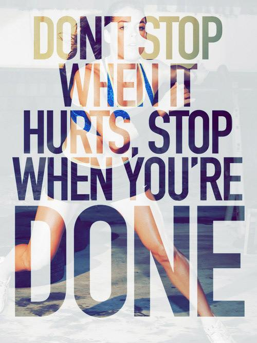 Don't stop when it hurts, stop when you're done Picture Quote #1