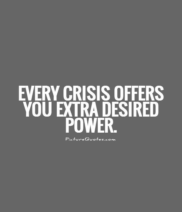 Every crisis offers you extra desired power Picture Quote #1
