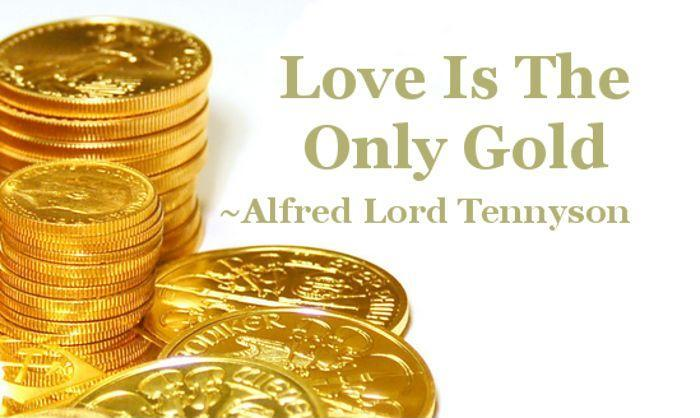 Love is the only gold Picture Quote #1