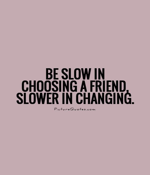 Be slow in choosing a friend, slower in changing Picture Quote #1