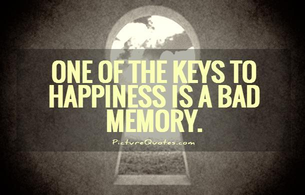 One of the keys to happiness is a bad memory Picture Quote #1