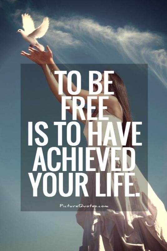 To be free is to have achieved your life Picture Quote #1