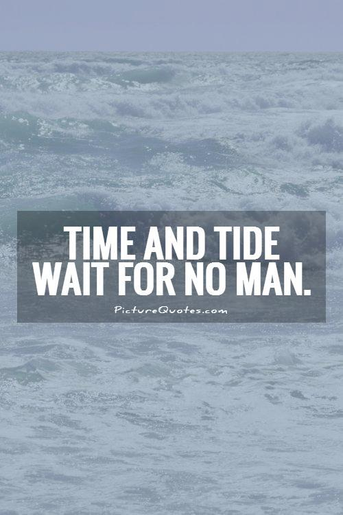 Time and tide wait for no man Picture Quote #1