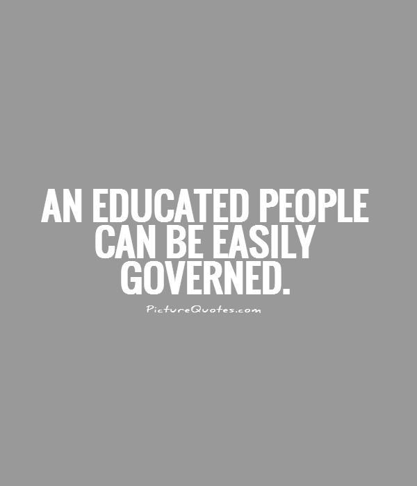 An educated people can be easily governed Picture Quote #1