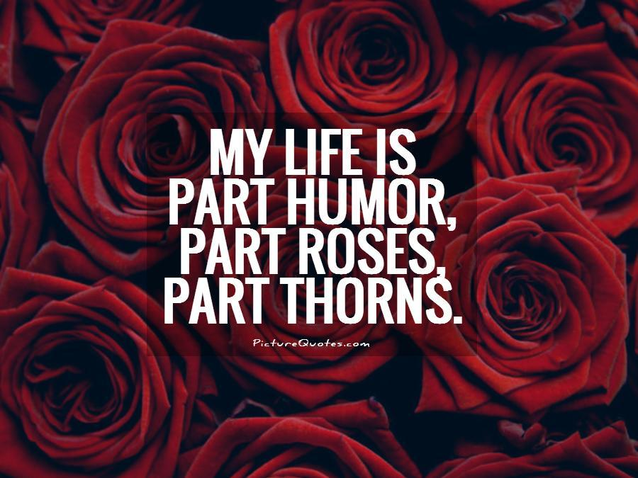 My life is part humor, part roses, part thorns Picture Quote #1