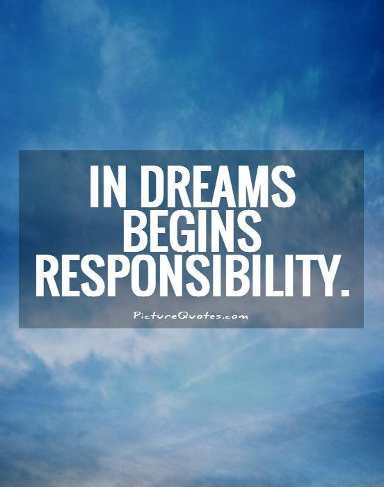 In dreams begins responsibility Picture Quote #1