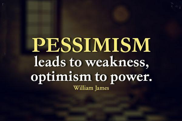 Pessimism leads to weakness, optimism to power Picture Quote #1