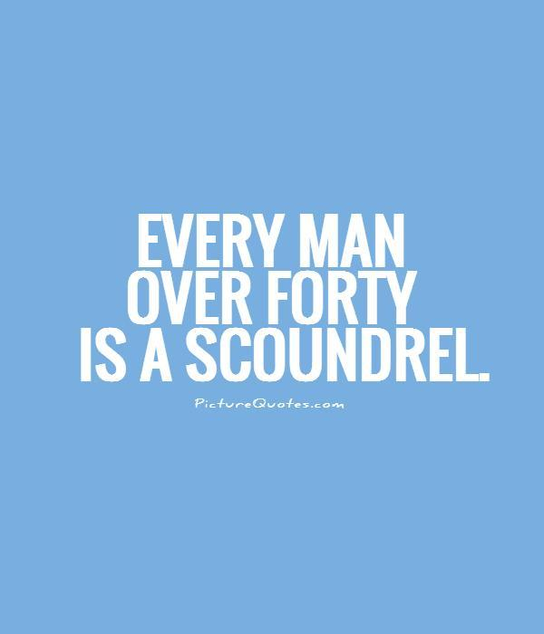 Every man over forty is a scoundrel Picture Quote #1