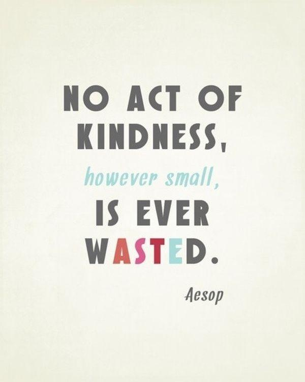 No act of kindness, no matter how small, is ever wasted Picture Quote #2