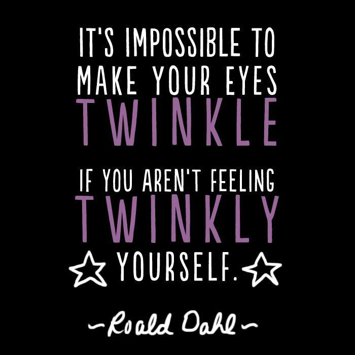 It's impossible to make your eyes twinkle if you aren't feeling twinkly yourself Picture Quote #1