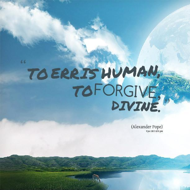To Err Is Human To Forgive Is Devine