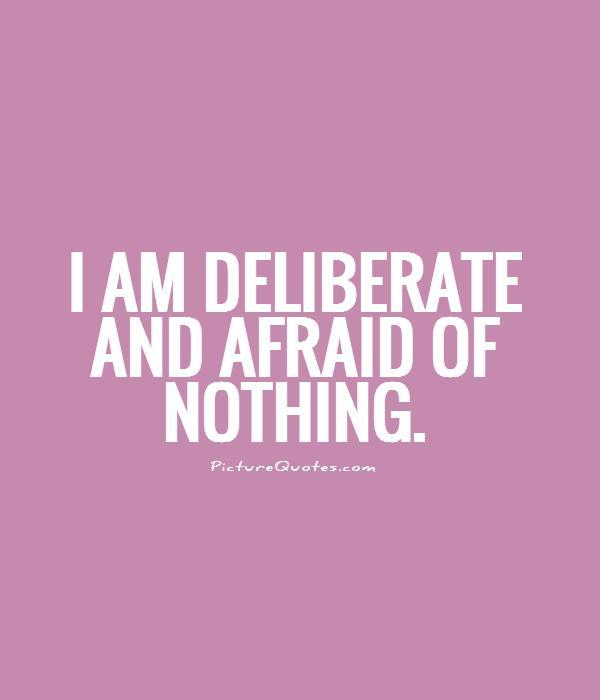 I am deliberate and afraid of nothing Picture Quote #1