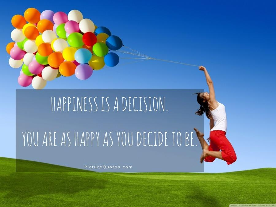 Happiness is a decision. You are as happy as you decide to be Picture Quote #1