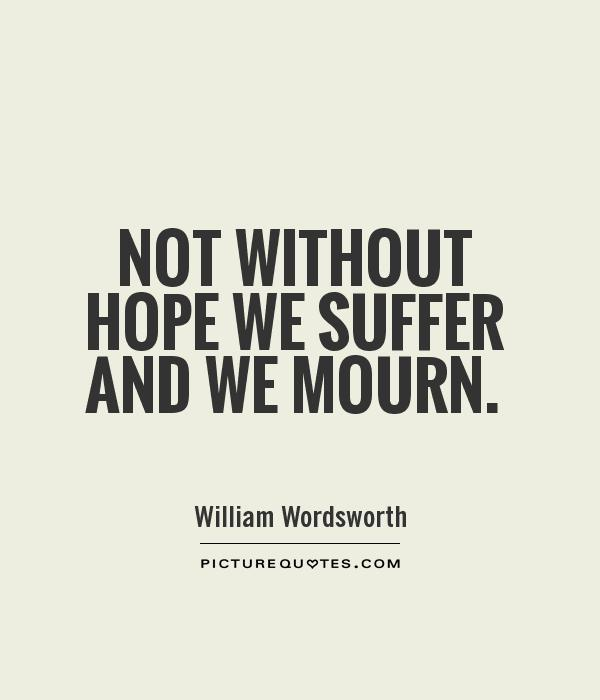 Not without hope we suffer and we mourn Picture Quote #1