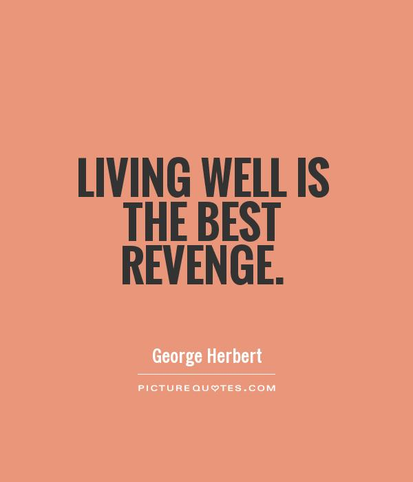 Living well is the best revenge Picture Quote #1