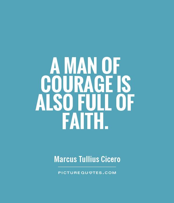 A man of courage is also full of faith Picture Quote #1