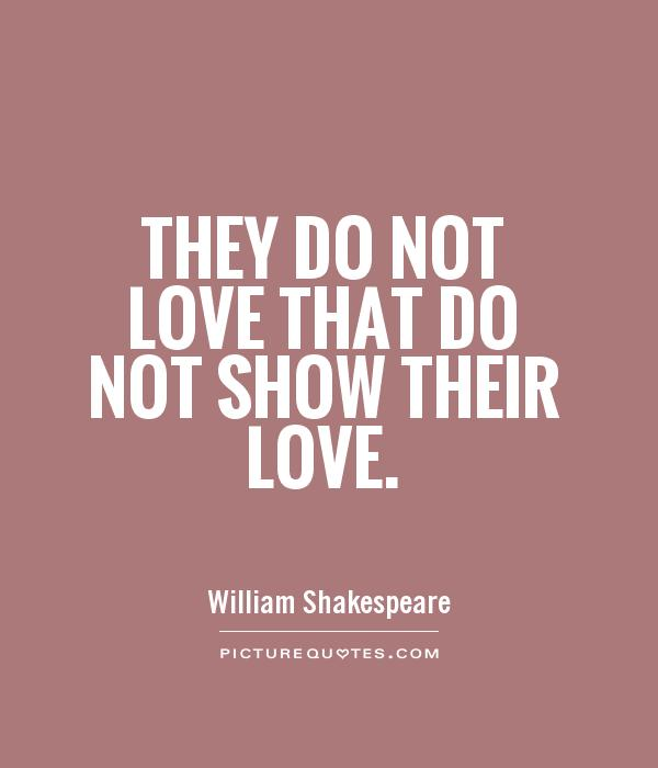 They do not love that do not show their love Picture Quote #1