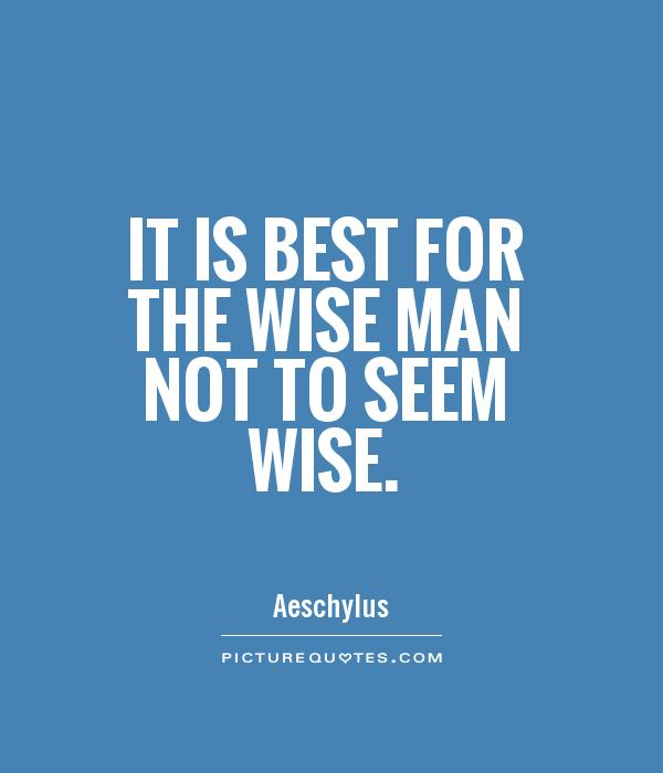 It is best for the wise man not to seem wise Picture Quote #1