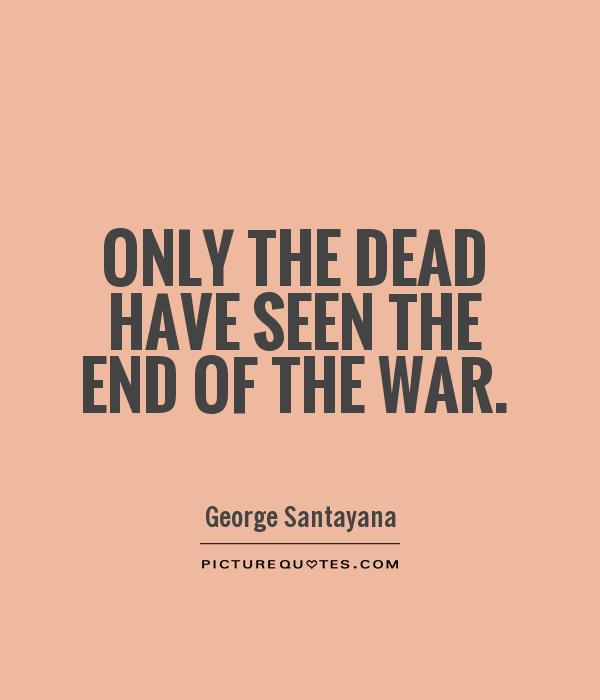 Only the dead have seen the end of the war Picture Quote #1