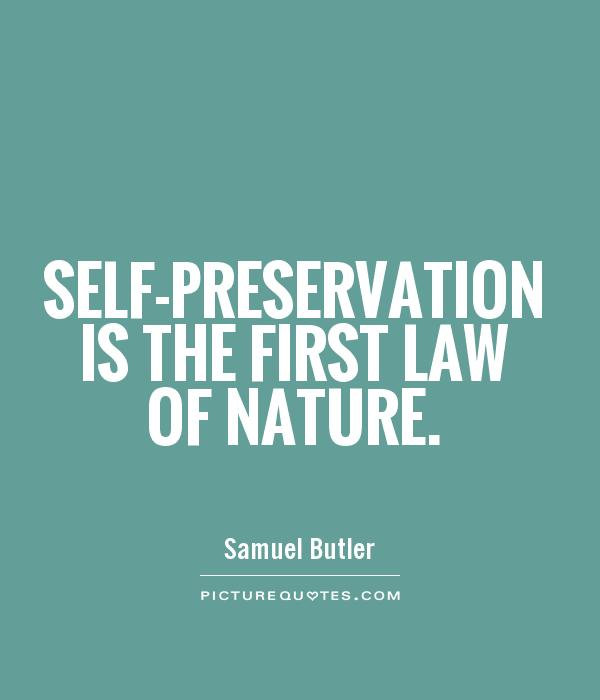 Self-preservation is the first law of nature Picture Quote #1