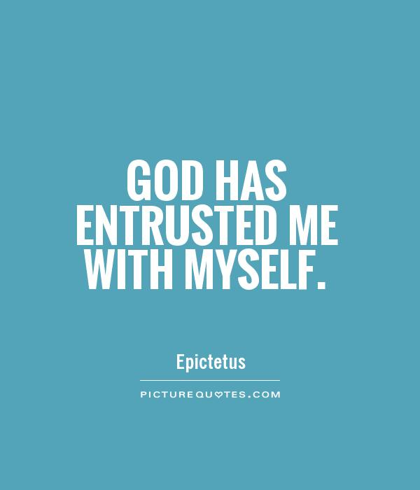 God has entrusted me with myself Picture Quote #1