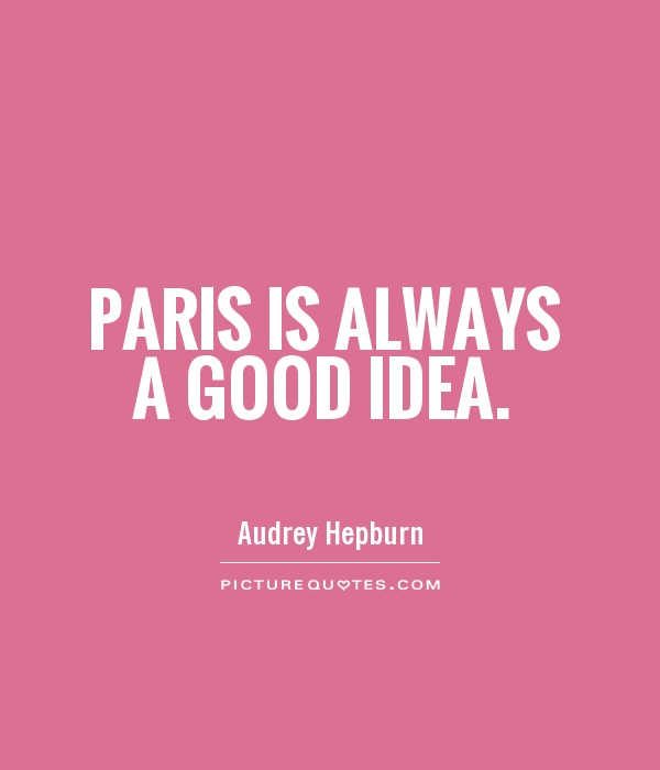 Paris is always a good idea Picture Quote #1