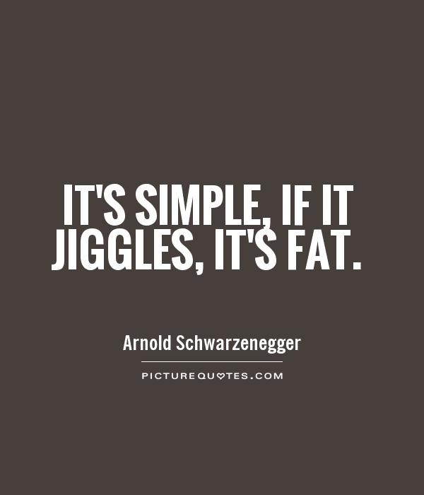 It's simple, if it jiggles, it's fat Picture Quote #1