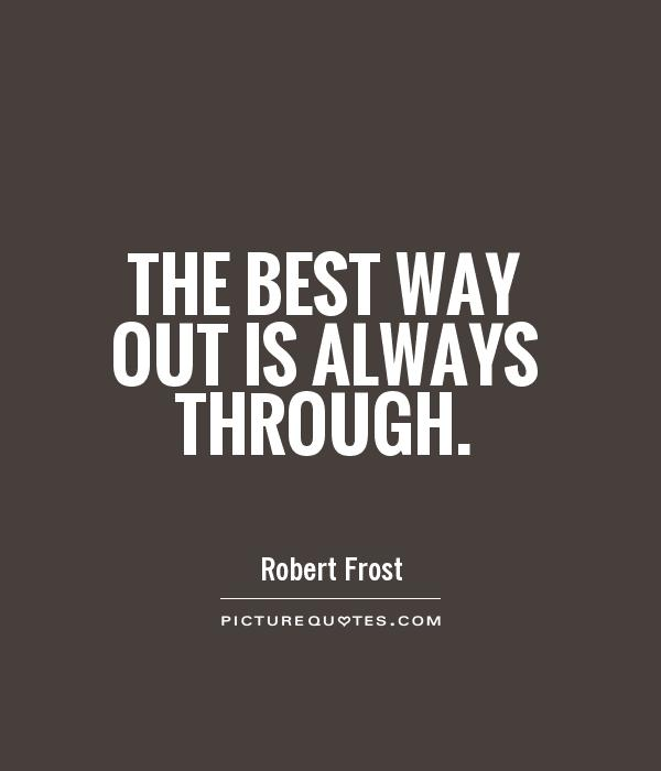 The best way out is always through Picture Quote #1